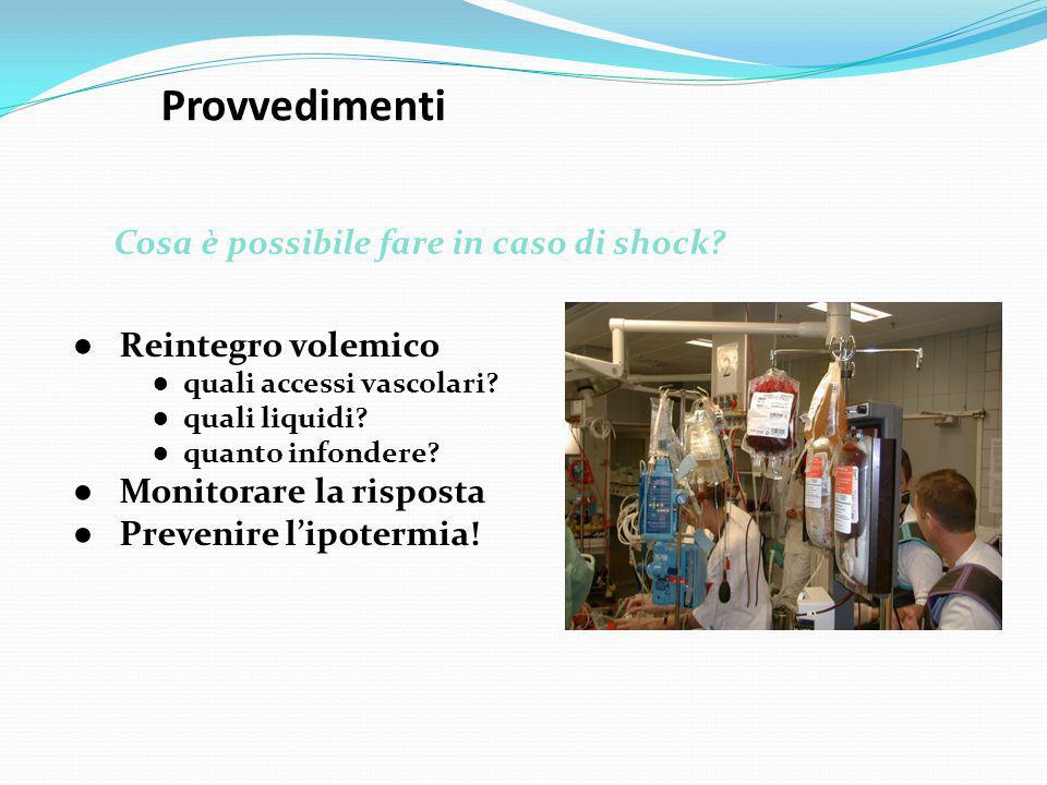 Provvedimenti ● Reintegro volemico ● quali accessi vascolari? ● quali liquidi? ● quanto infondere? ● Monitorare la risposta ● Prevenire l'ipotermia! C