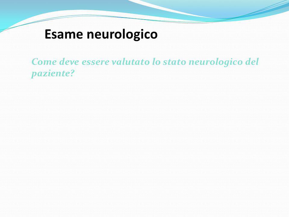 Esame neurologico Come deve essere valutato lo stato neurologico del paziente?