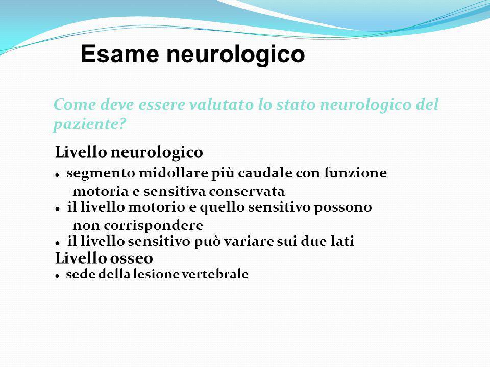 Livello neurologico ● segmento midollare più caudale con funzione motoria e sensitiva conservata ● il livello motorio e quello sensitivo possono non c