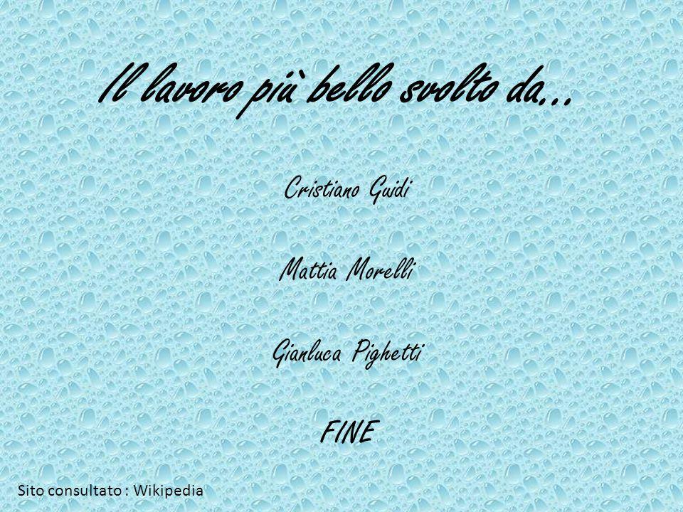 Il lavoro più bello svolto da… Cristiano Guidi Mattia Morelli Gianluca Pighetti FINE Sito consultato : Wikipedia