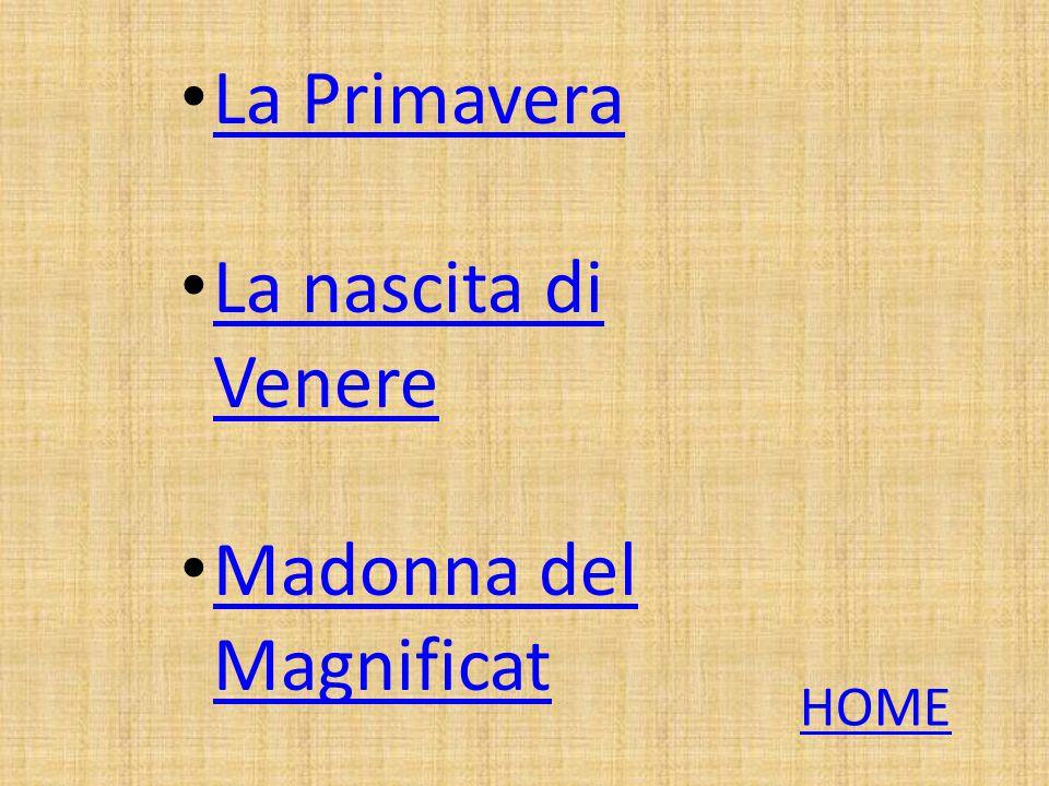 La Primavera La nascita di Venere La nascita di Venere Madonna del Magnificat Madonna del Magnificat HOME