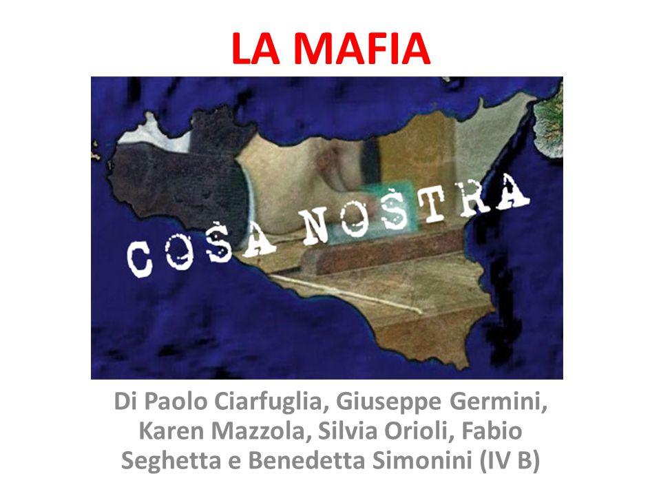 LA MAFIA Di Paolo Ciarfuglia, Giuseppe Germini, Karen Mazzola, Silvia Orioli, Fabio Seghetta e Benedetta Simonini (IV B)
