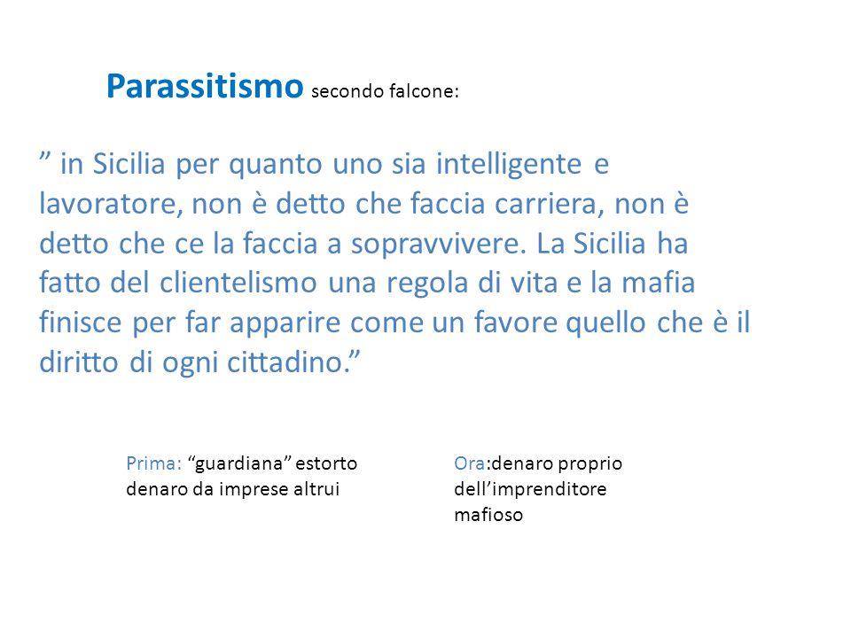 Parassitismo secondo falcone: in Sicilia per quanto uno sia intelligente e lavoratore, non è detto che faccia carriera, non è detto che ce la faccia a sopravvivere.