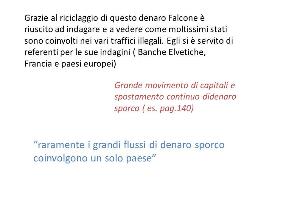 Grazie al riciclaggio di questo denaro Falcone è riuscito ad indagare e a vedere come moltissimi stati sono coinvolti nei vari traffici illegali. Egli