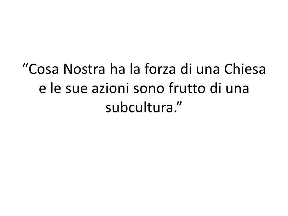"""""""Cosa Nostra ha la forza di una Chiesa e le sue azioni sono frutto di una subcultura."""""""