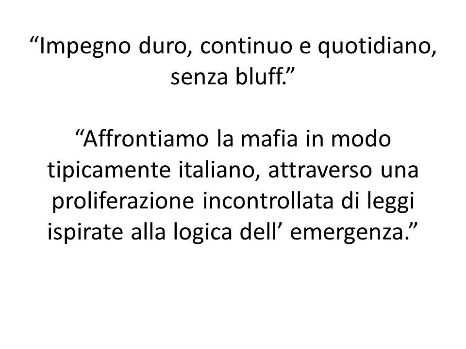 Impegno duro, continuo e quotidiano, senza bluff. Affrontiamo la mafia in modo tipicamente italiano, attraverso una proliferazione incontrollata di leggi ispirate alla logica dell' emergenza.