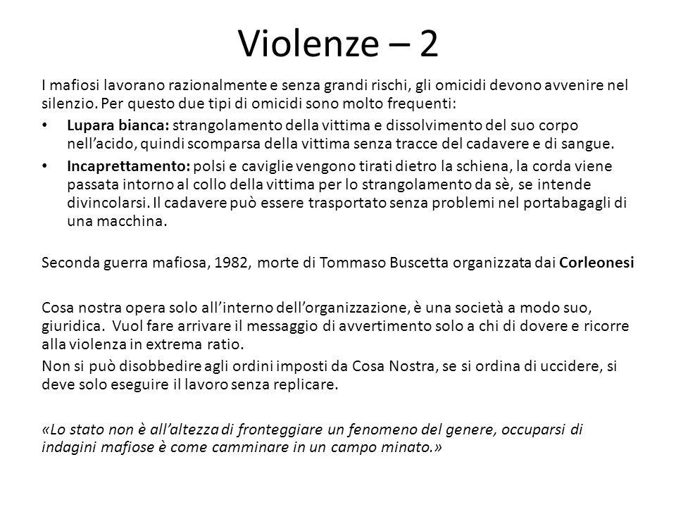 Violenze – 2 I mafiosi lavorano razionalmente e senza grandi rischi, gli omicidi devono avvenire nel silenzio. Per questo due tipi di omicidi sono mol