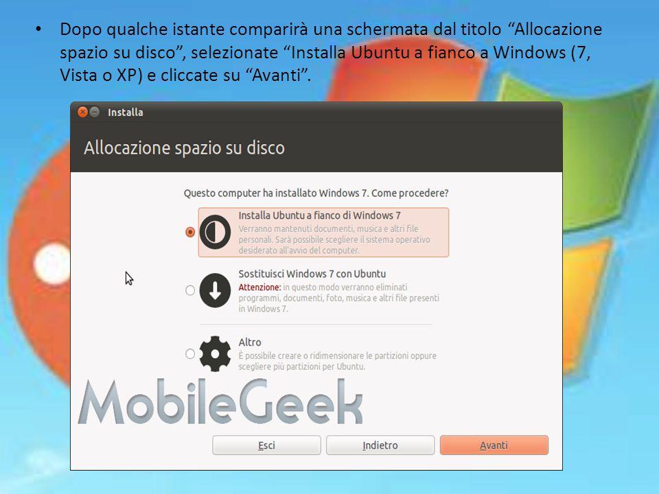 Dopo qualche istante comparirà una schermata dal titolo Allocazione spazio su disco , selezionate Installa Ubuntu a fianco a Windows (7, Vista o XP) e cliccate su Avanti .