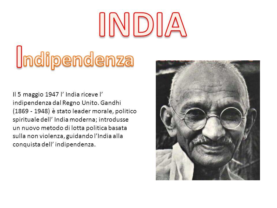 Il 5 maggio 1947 l' India riceve l' indipendenza dal Regno Unito. Gandhi (1869 - 1948) è stato leader morale, politico spirituale dell' India moderna;