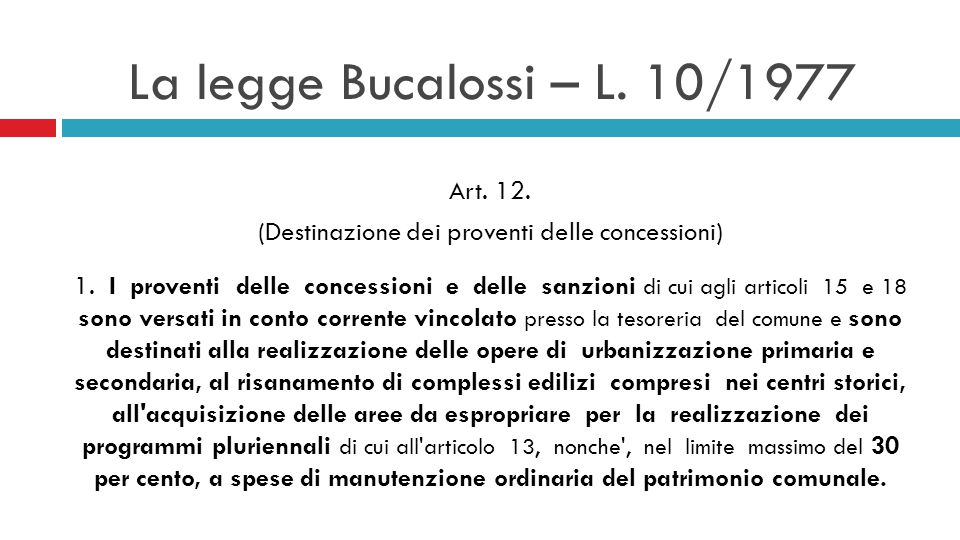 La legge Bucalossi – L. 10/1977 Art. 12. (Destinazione dei proventi delle concessioni) 1.
