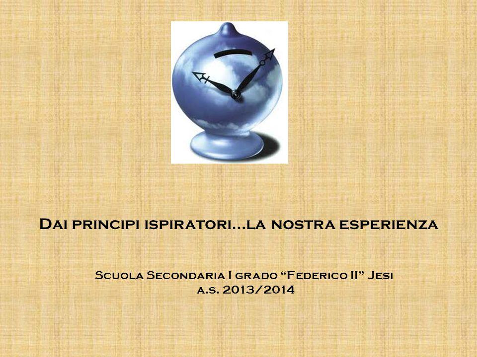 """Dai principi ispiratori…la nostra esperienza Scuola Secondaria I grado """"Federico II"""" Jesi a.s. 2013/2014"""
