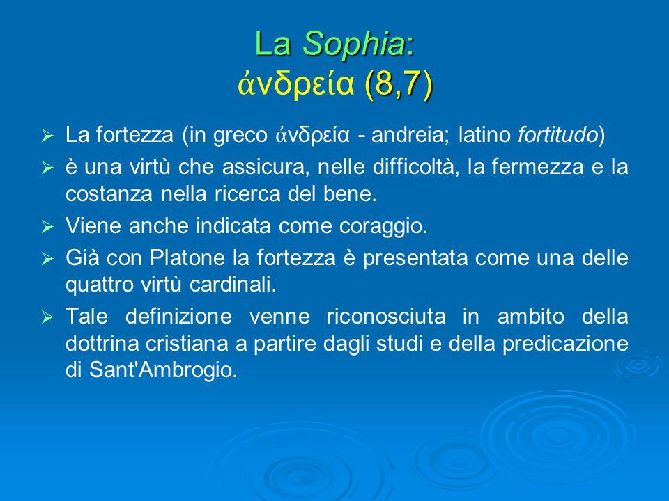 La Sophia: (8,7) La Sophia: ἀ νδρε ί α (8,7)   La fortezza (in greco ἀ νδρεία - andreia; latino fortitudo)   è una virtù che assicura, nelle diffi