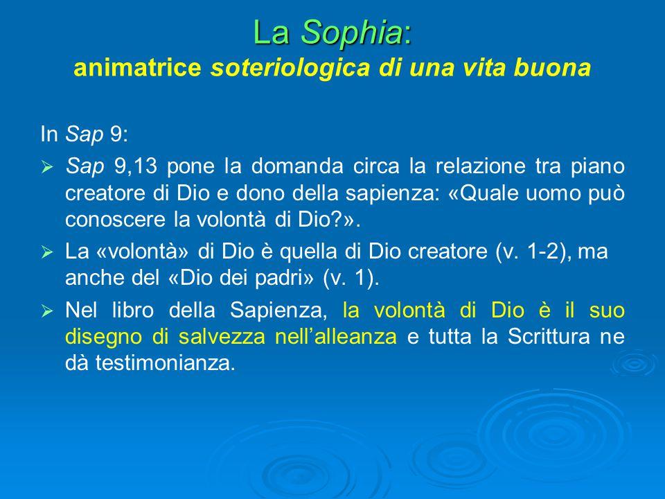 La Sophia: La Sophia: animatrice soteriologica di una vita buona In Sap 9:   Sap 9,13 pone la domanda circa la relazione tra piano creatore di Dio e
