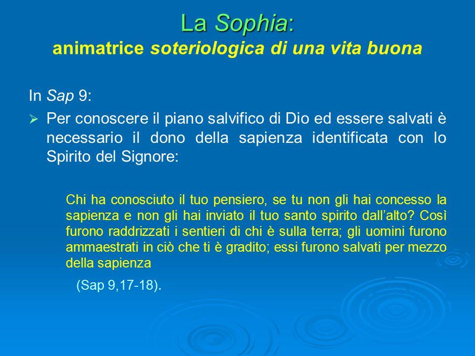 La Sophia: La Sophia: animatrice soteriologica di una vita buona In Sap 9:   Per conoscere il piano salvifico di Dio ed essere salvati è necessario