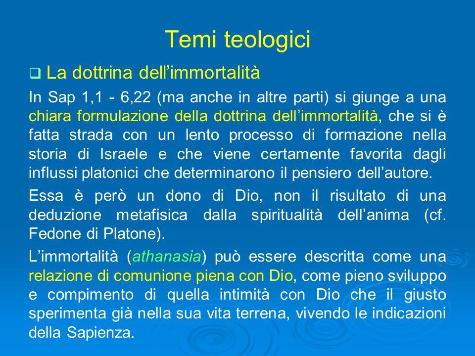 Temi teologici   La dottrina dell'immortalità In Sap 1,1 - 6,22 (ma anche in altre parti) si giunge a una chiara formulazione della dottrina dell'im