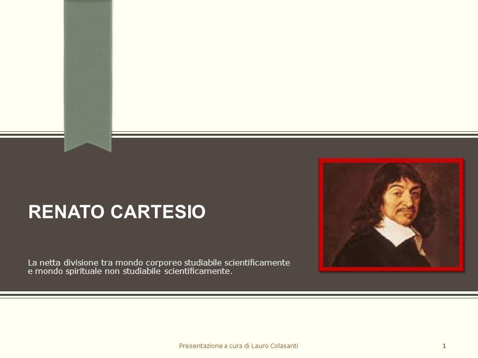 La rivoluzione scientifica René Descartes (Renato Cartesio) (1596 – 1650)  Filosofo, scienziato e matematico francese.