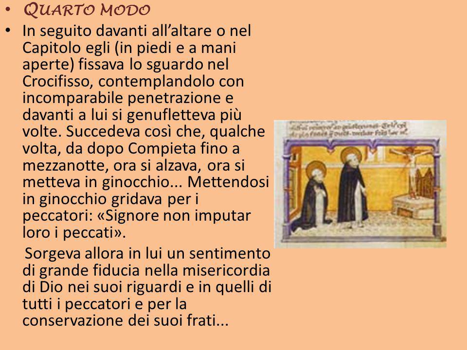 Q UARTO MODO In seguito davanti all'altare o nel Capitolo egli (in piedi e a mani aperte) fissava lo sguardo nel Crocifisso, contemplandolo con incomp