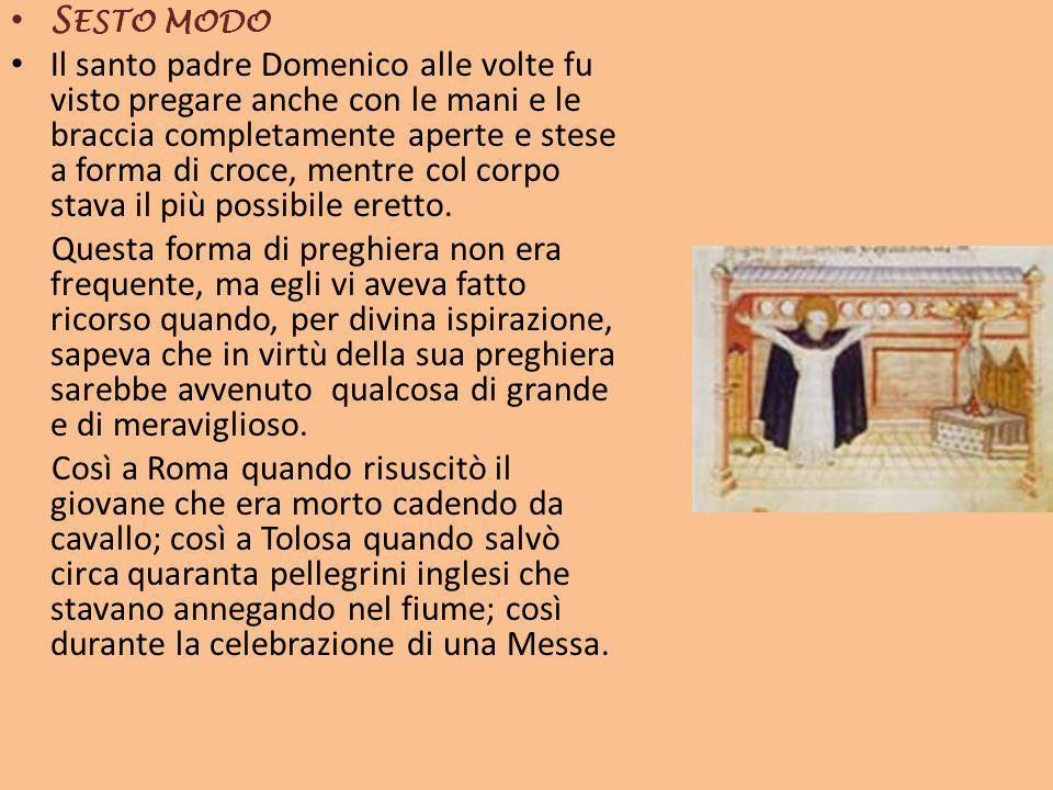 S ESTO MODO Il santo padre Domenico alle volte fu visto pregare anche con le mani e le braccia completamente aperte e stese a forma di croce, mentre c
