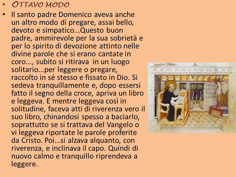 O TTAVO MODO Il santo padre Domenico aveva anche un altro modo di pregare, assai bello, devoto e simpatico...Questo buon padre, ammirevole per la sua