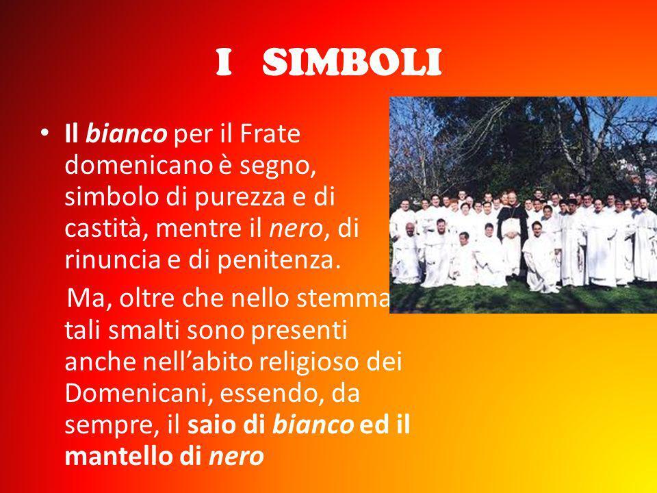 I SIMBOLI Il bianco per il Frate domenicano è segno, simbolo di purezza e di castità, mentre il nero, di rinuncia e di penitenza. Ma, oltre che nello