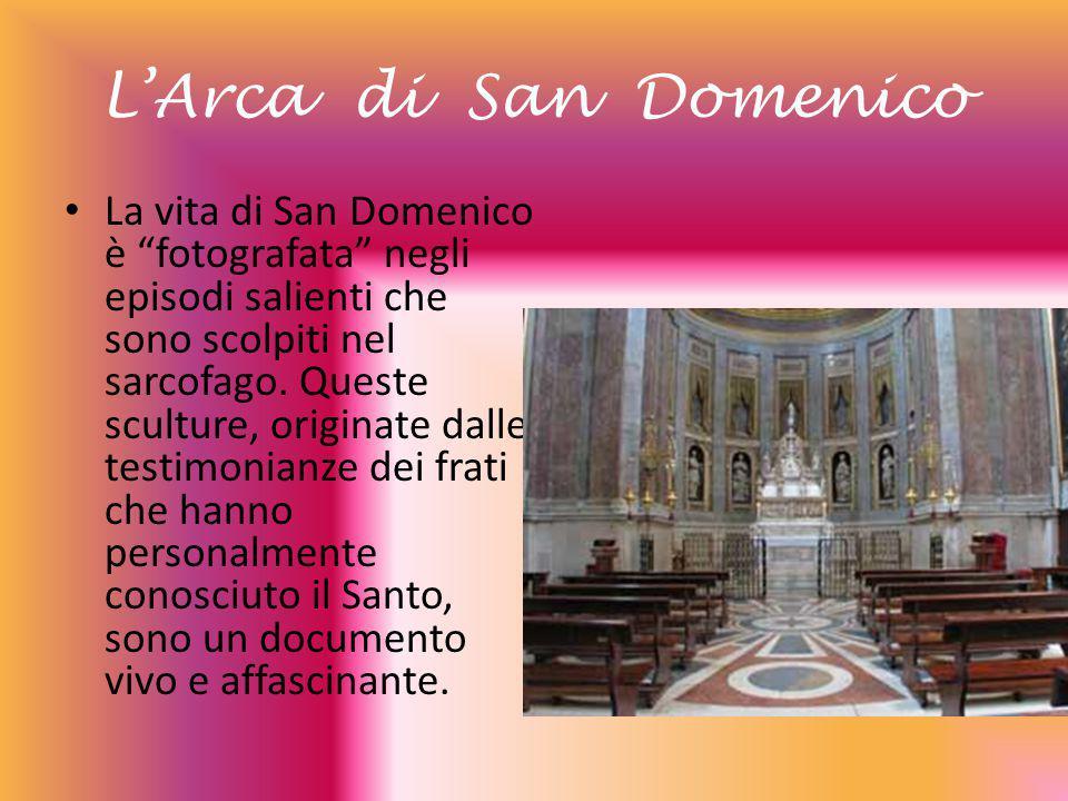 """L'Arca di San Domenico La vita di San Domenico è """"fotografata"""" negli episodi salienti che sono scolpiti nel sarcofago. Queste sculture, originate dall"""