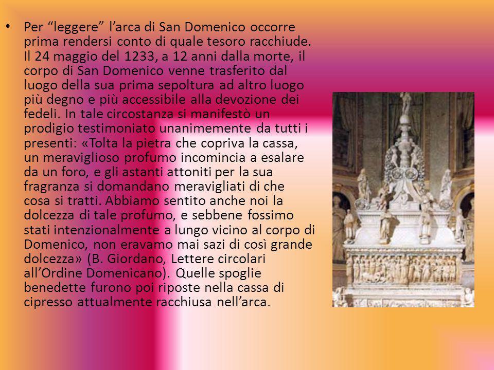 """Per """"leggere"""" l'arca di San Domenico occorre prima rendersi conto di quale tesoro racchiude. Il 24 maggio del 1233, a 12 anni dalla morte, il corpo di"""