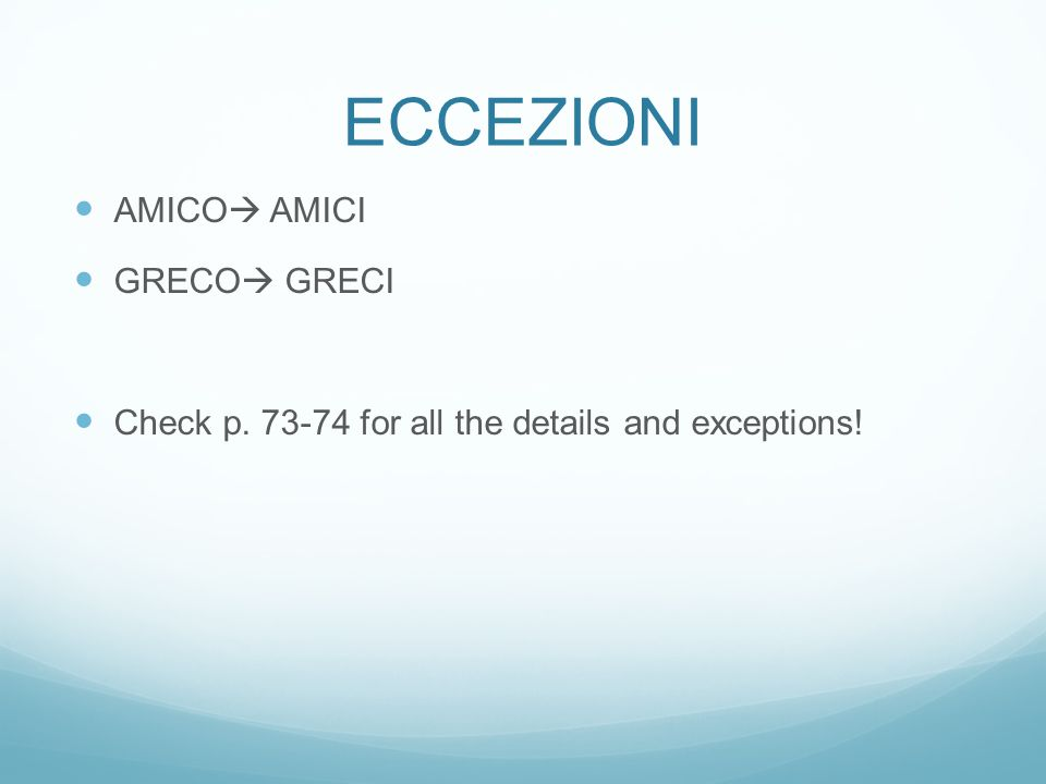 ECCEZIONI AMICO  AMICI GRECO  GRECI Check p. 73-74 for all the details and exceptions!