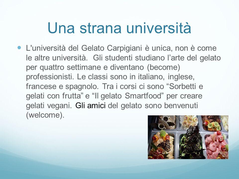 Una strana università L'università del Gelato Carpigiani è unica, non è come le altre università. Gli studenti studiano l'arte del gelato per quattro