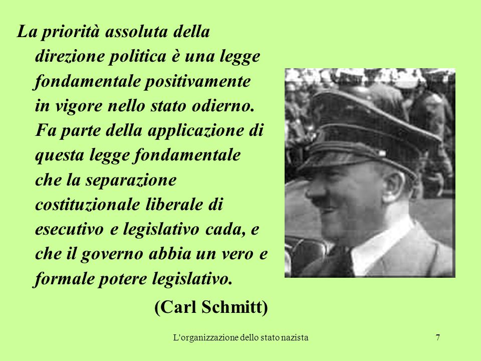 L organizzazione dello stato nazista7 La priorità assoluta della direzione politica è una legge fondamentale positivamente in vigore nello stato odierno.