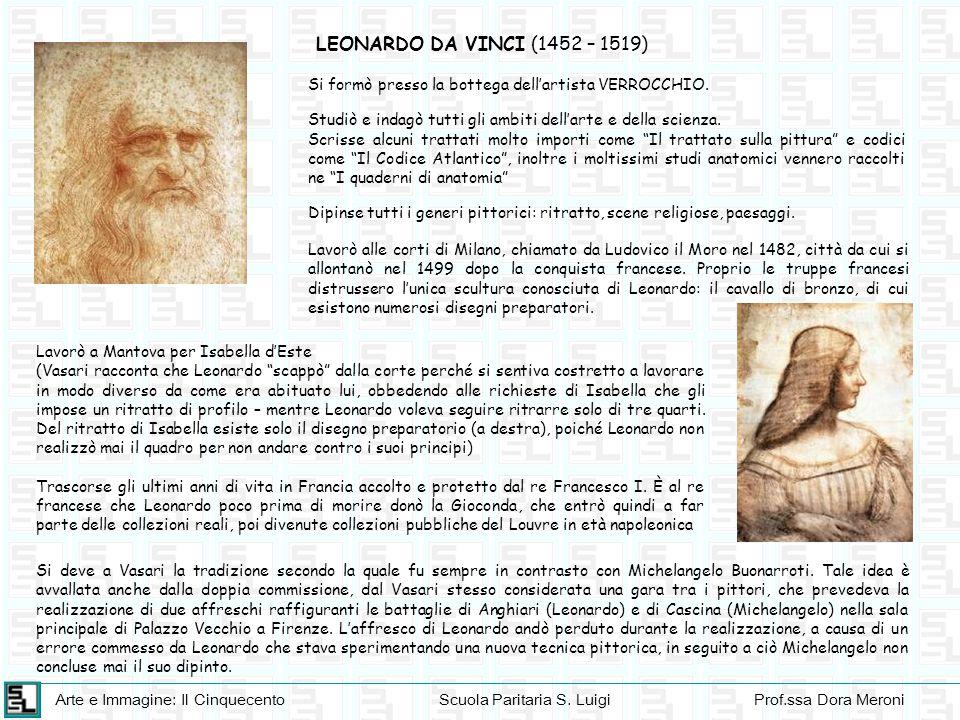 Arte e Immagine: Il CinquecentoScuola Paritaria S. LuigiProf.ssa Dora Meroni LEONARDO DA VINCI (1452 – 1519) Lavorò alle corti di Milano, chiamato da