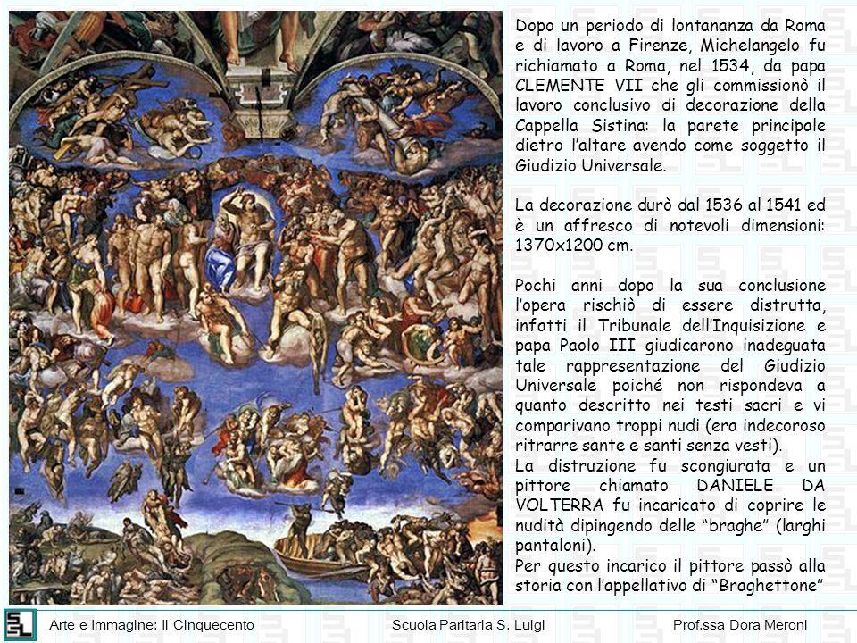 Arte e Immagine: Il CinquecentoScuola Paritaria S. LuigiProf.ssa Dora Meroni Dopo un periodo di lontananza da Roma e di lavoro a Firenze, Michelangelo