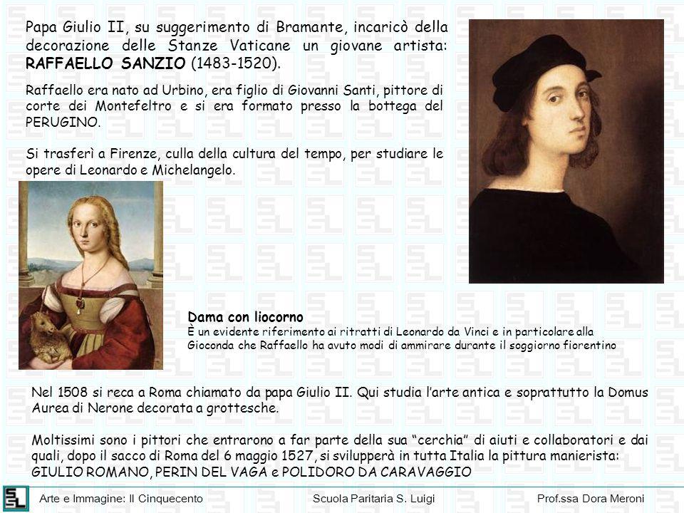 Arte e Immagine: Il CinquecentoScuola Paritaria S. LuigiProf.ssa Dora Meroni Papa Giulio II, su suggerimento di Bramante, incaricò della decorazione d