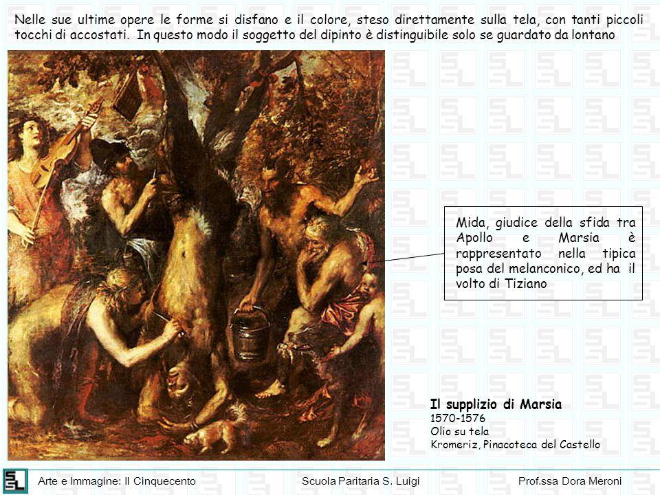 Arte e Immagine: Il CinquecentoScuola Paritaria S. LuigiProf.ssa Dora Meroni Nelle sue ultime opere le forme si disfano e il colore, steso direttament