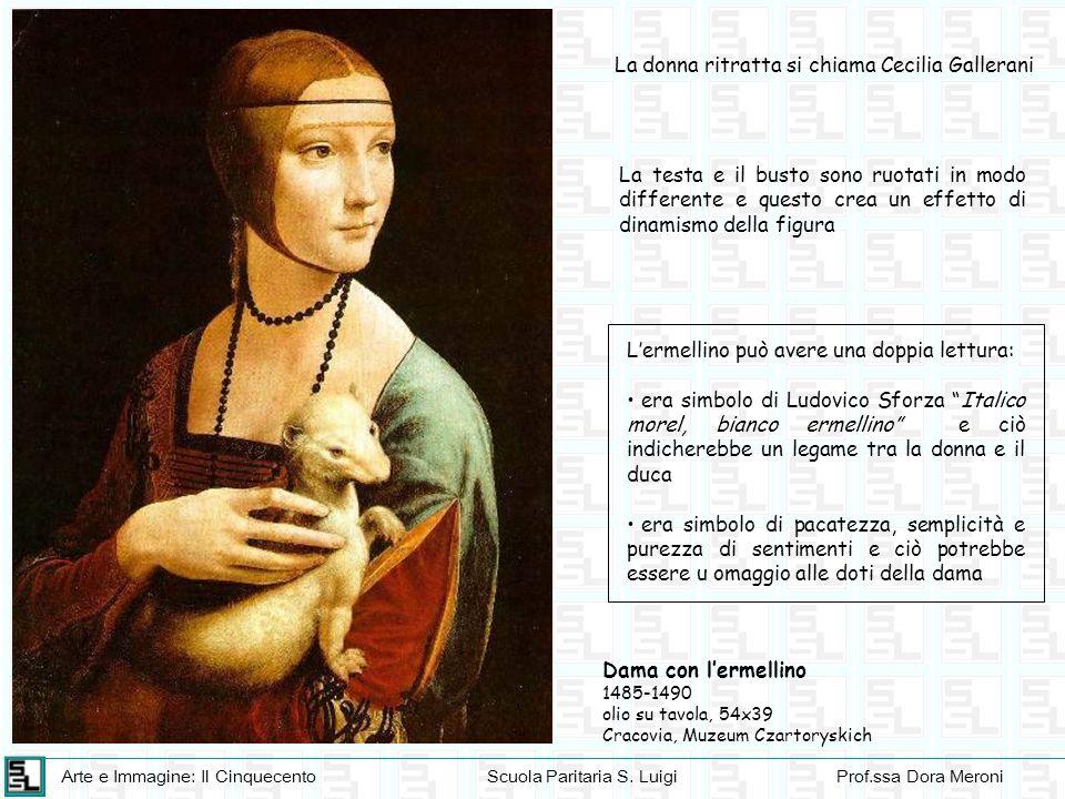 Arte e Immagine: Il CinquecentoScuola Paritaria S. LuigiProf.ssa Dora Meroni Dama con l'ermellino 1485-1490 olio su tavola, 54x39 Cracovia, Muzeum Cza