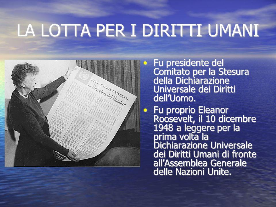 LA LOTTA PER I DIRITTI UMANI Fu presidente del Comitato per la Stesura della Dichiarazione Universale dei Diritti dell'Uomo.Fu presidente del Comitato per la Stesura della Dichiarazione Universale dei Diritti dell'Uomo.