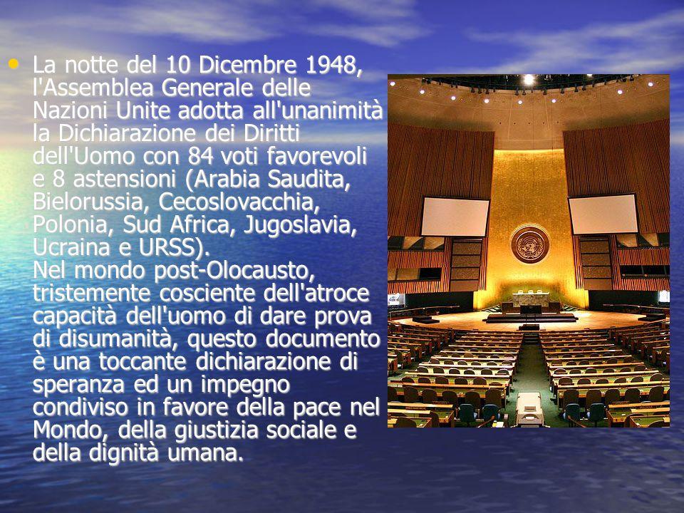 La notte del 10 Dicembre 1948, l'Assemblea Generale delle Nazioni Unite adotta all'unanimità la Dichiarazione dei Diritti dell'Uomo con 84 voti favore