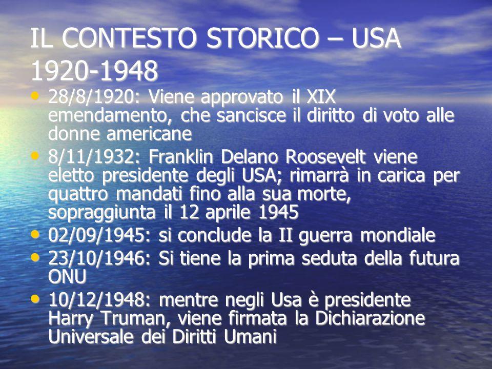 IL CONTESTO STORICO – USA 1920-1948 28/8/1920: Viene approvato il XIX emendamento, che sancisce il diritto di voto alle donne americane 28/8/1920: Vie