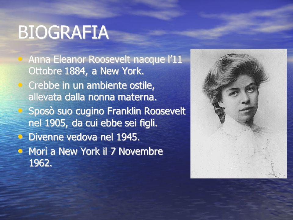 BIOGRAFIA Anna Eleanor Roosevelt nacque l'11 Ottobre 1884, a New York. Anna Eleanor Roosevelt nacque l'11 Ottobre 1884, a New York. Crebbe in un ambie