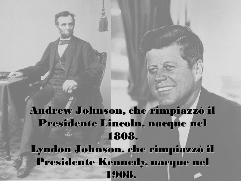 Andrew Johnson, che rimpiazzò il Presidente Lincoln, nacque nel 1808.