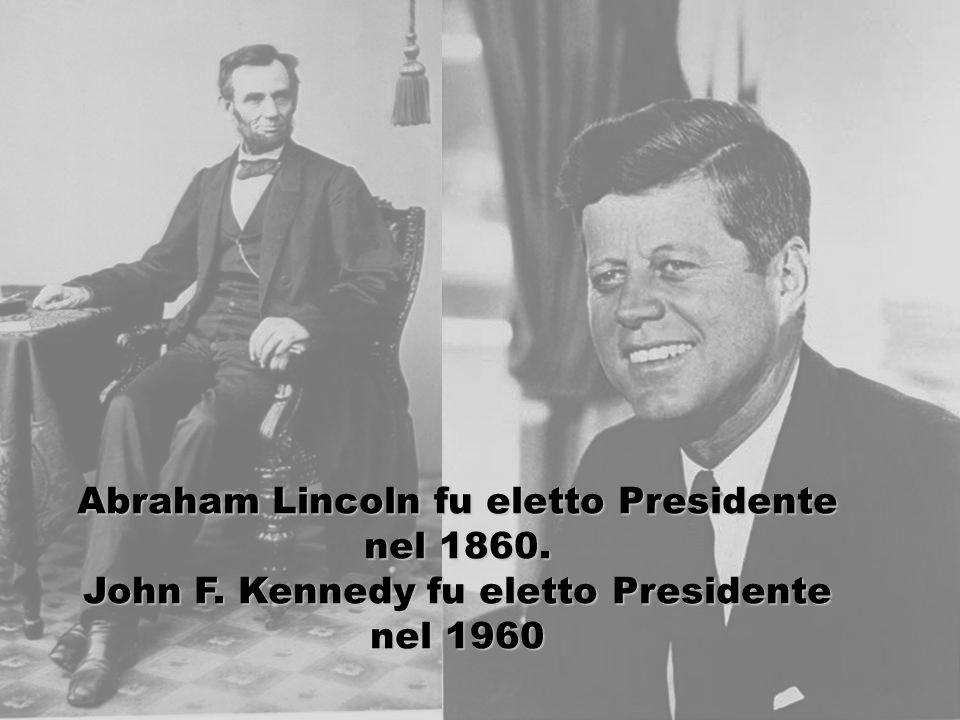 Abraham Lincoln fu eletto Presidente nel 1860. John F. Kennedy fu eletto Presidente nel 1960