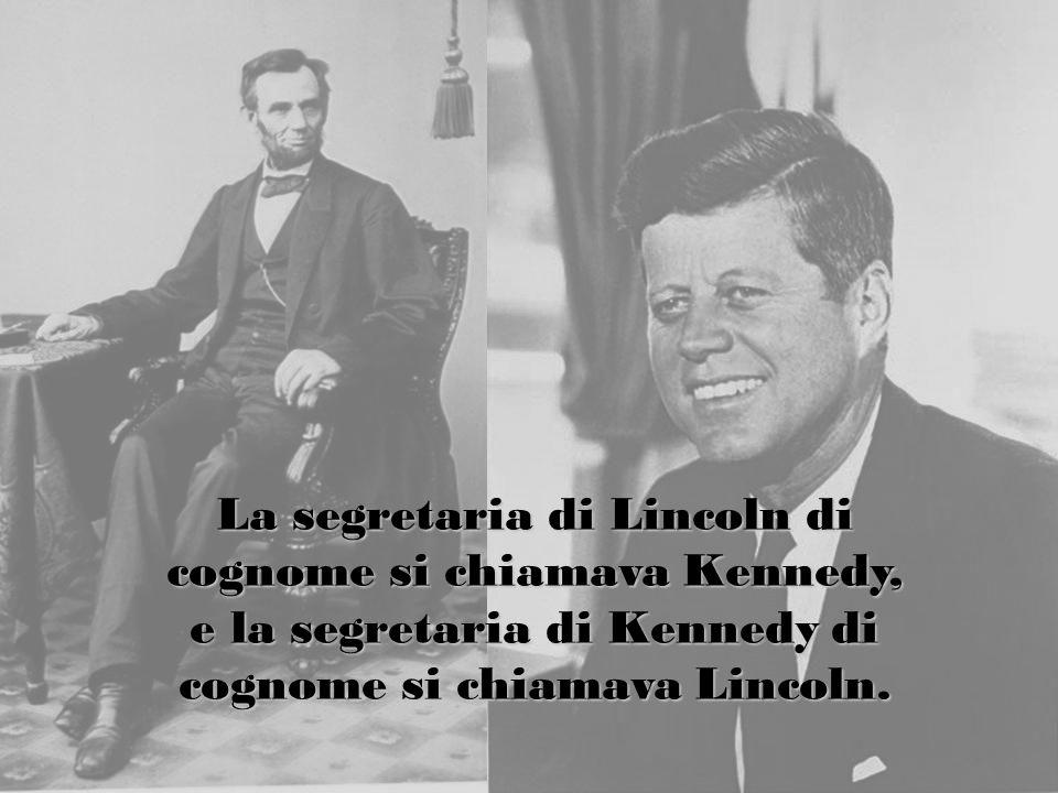 La segretaria di Lincoln di cognome si chiamava Kennedy, e la segretaria di Kennedy di cognome si chiamava Lincoln.