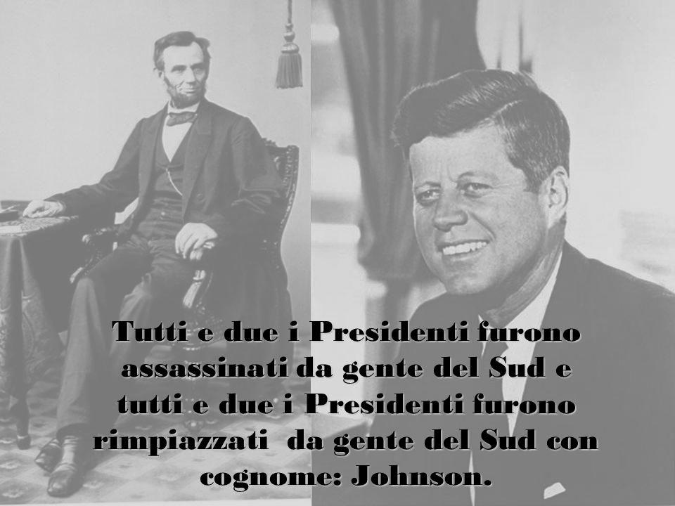 Tutti e due i Presidenti furono assassinati da gente del Sud e tutti e due i Presidenti furono rimpiazzati da gente del Sud con cognome: Johnson.