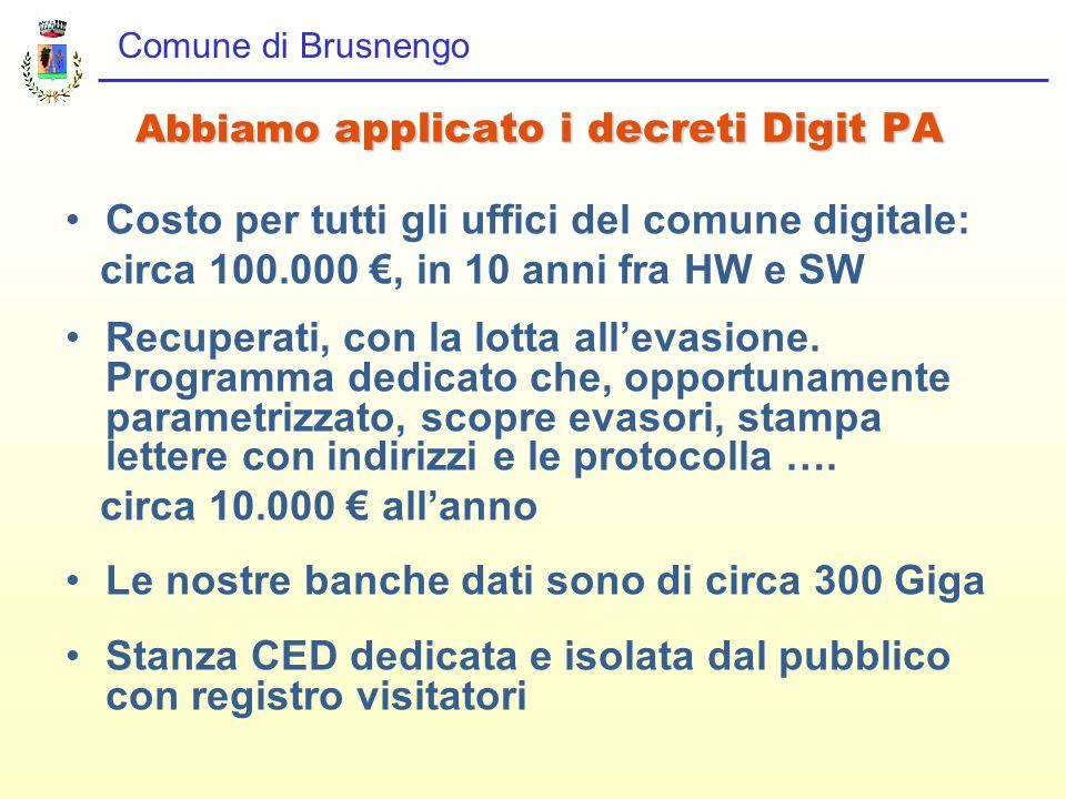 Comune di Brusnengo Abbiamo applicato i decreti Digit PA Abbiamo applicato i decreti Digit PA Costo per tutti gli uffici del comune digitale: circa 100.000 €, in 10 anni fra HW e SW Recuperati, con la lotta all'evasione.