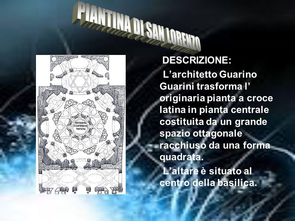 CHIESA DI SAN LORENZO LUOGO: Torino, Piazza Castello CRONOLOGIA: dal 1634 al 1680 COMMITTENTE: Emanuele Filiberto di Savoia ARCHITETTO PRINCIPALE: Gua