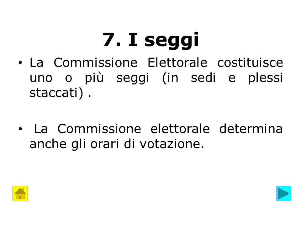 7. I seggi La Commissione Elettorale costituisce uno o più seggi (in sedi e plessi staccati).
