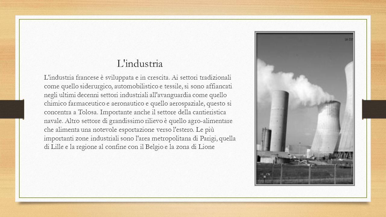 L'industria L'industria francese è sviluppata e in crescita. Ai settori tradizionali come quello siderurgico, automobilistico e tessile, si sono affia