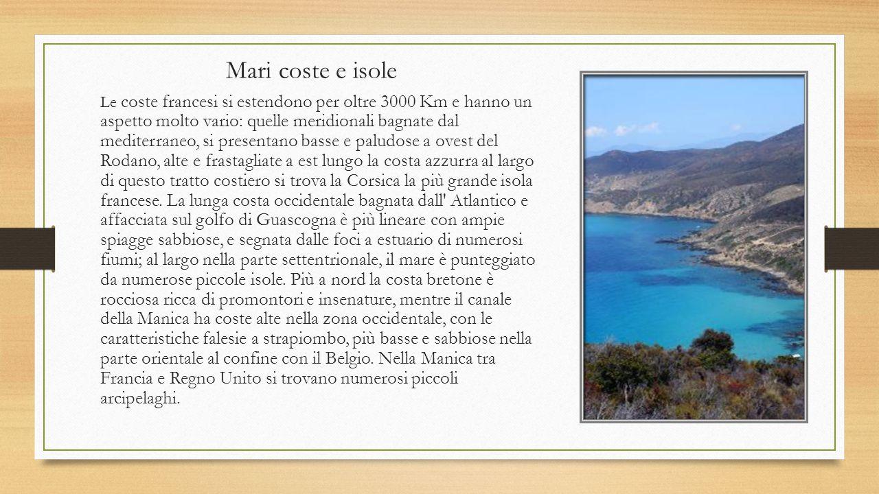 Mari coste e isole Le coste francesi si estendono per oltre 3000 Km e hanno un aspetto molto vario: quelle meridionali bagnate dal mediterraneo, si pr
