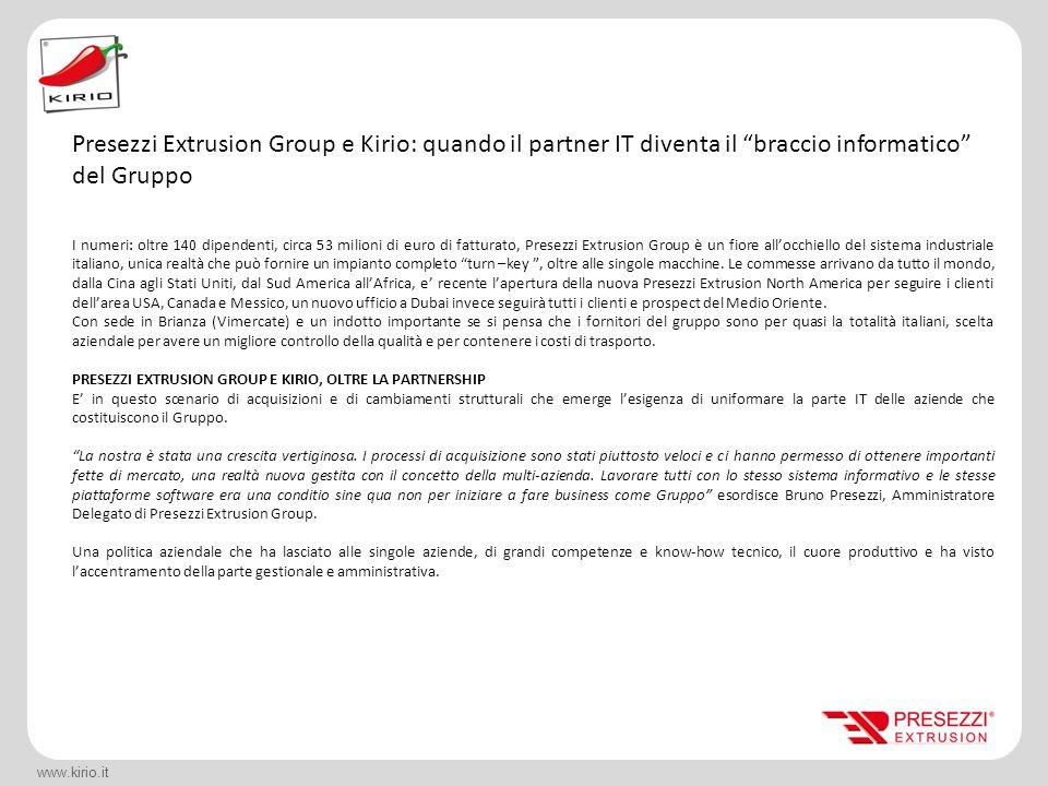 www.kirio.it I numeri: oltre 140 dipendenti, circa 53 milioni di euro di fatturato, Presezzi Extrusion Group è un fiore all'occhiello del sistema indu