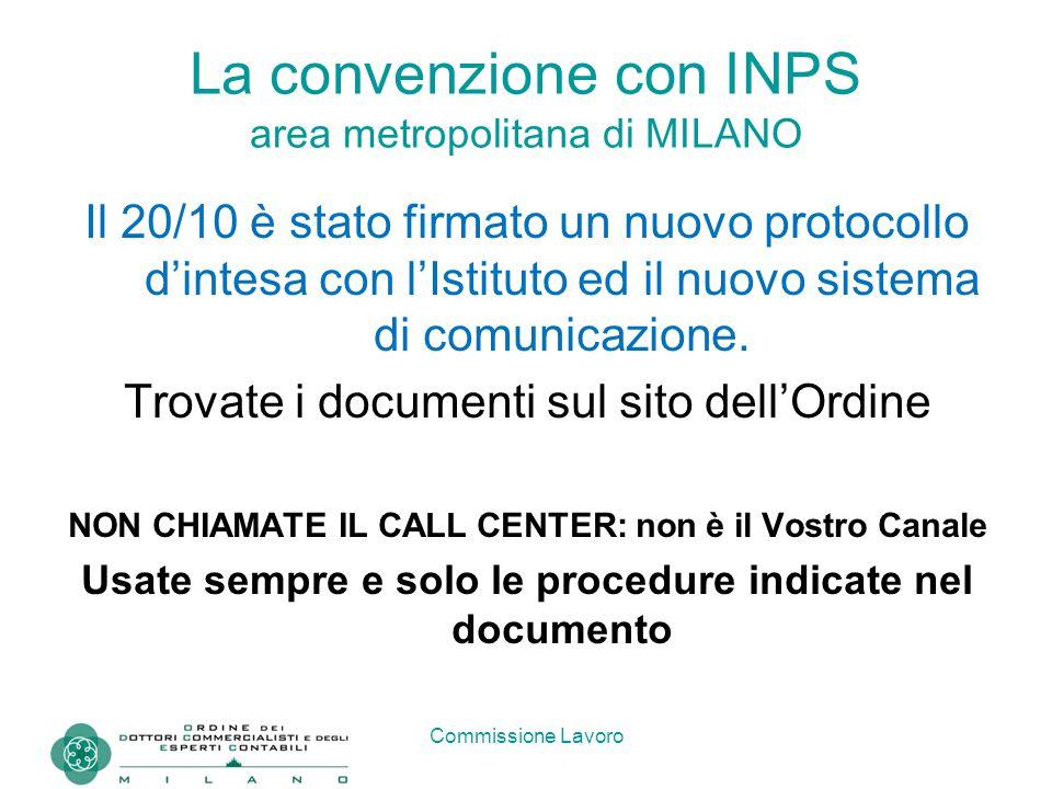 Commissione Lavoro La convenzione con INPS area metropolitana di MILANO Il 20/10 è stato firmato un nuovo protocollo d'intesa con l'Istituto ed il nuo