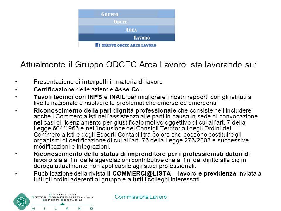 Commissione Lavoro Attualmente il Gruppo ODCEC Area Lavoro sta lavorando su: Presentazione di interpelli in materia di lavoro Certificazione delle azi